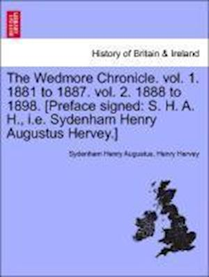 The Wedmore Chronicle. Vol. 1. 1881 to 1887. Vol. 2. 1888 to 1898. [Preface Signed af Sydenham Henry Augustus, Henry Hervey