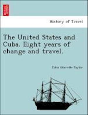 The United States and Cuba. Eight Years of Change and Travel. af John Glanville Taylor