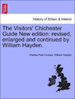 The Visitors' Chichester Guide New Edition af Charles Poet Crocker, William Hayden