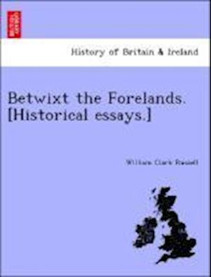 Betwixt the Forelands. [Historical Essays.] af William Clark Russell