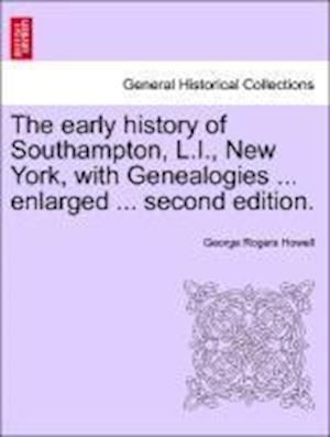 The Early History of Southampton, L.I., New York, with Genealogies ... Enlarged ... Second Edition. af George Rogers Howell