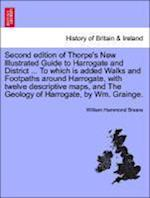 Second Edition of Thorpe's New Illustrated Guide to Harrogate and District ... to Which Is Added Walks and Footpaths Around Harrogate, with Twelve Descriptive Maps, and the Geology of Harrogate, by Wm. Grainge. af William Hammond Breare