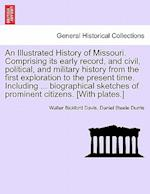 An  Illustrated History of Missouri. Comprising Its Early Record, and Civil, Political, and Military History from the First Exploration to the Present af Walter Bickford Davis, Daniel Steele Durrie