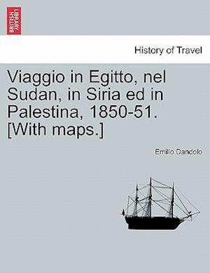 Viaggio in Egitto, Nel Sudan, in Siria Ed in Palestina, 1850-51. [With Maps.] af Emilio Dandolo