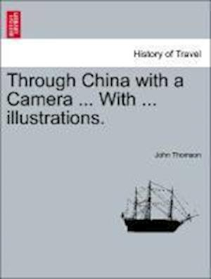 Through China with a Camera ... with ... Illustrations. af John Thomson