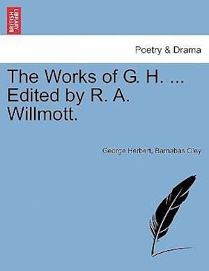 The Works of G. H. ... Edited by R. A. Willmott. Vol. II af George Herbert, Barnabas Oley