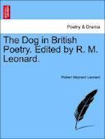 The Dog in British Poetry. Edited by R. M. Leonard. af Robert Maynard Leonard