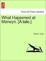 What Happened at Morwyn. [A Tale.] af Maria A. Hoyer