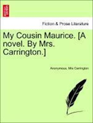 My Cousin Maurice. [A Novel. by Mrs. Carrington.] af Mrs Carrington, Anonymous