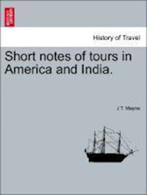 Short Notes of Tours in America and India. af J. T. Mayne