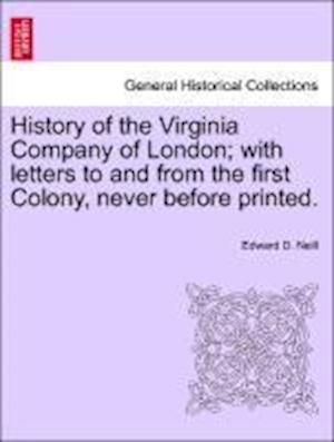 History of the Virginia Company of London; With Letters to and from the First Colony, Never Before Printed. af Edward Duffield Neill