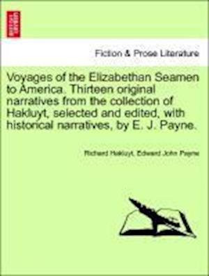 Voyages of the Elizabethan Seamen to America. Thirteen Original Narratives from the Collection of Hakluyt, Selected and Edited, with Historical Narratives, by E. J. Payne. af Edward John Payne, Richard Hakluyt