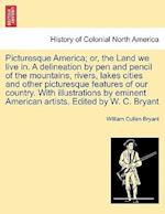 Picturesque America; Or, the Land We Live In. a Delineation by Pen and Pencil of the Mountains, Rivers, Lakes Cities and Other Picturesque Features of Our Country. with Illustrations by Eminent American Artists. Edited by W. C. Bryant Vol. II af William Cullen Bryant