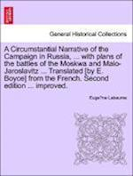 A Circumstantial Narrative of the Campaign in Russia, ... with Plans of the Battles of the Moskwa and Malo-Jaroslavitz ... Translated [By E. Boyce] from the French. Fifth Edition, Considerably Improved. af Eugene Labaume