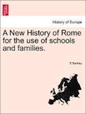 A New History of Rome for the Use of Schools and Families. af E. Berkley