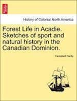 Forest Life in Acadie. Sketches of Sport and Natural History in the Canadian Dominion. af Campbell Hardy