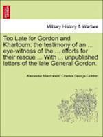 Too Late for Gordon and Khartoum af Alexander Macdonald, Charles George Gordon