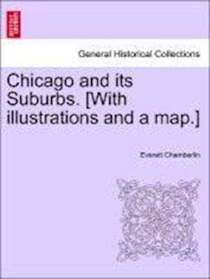Chicago and Its Suburbs. [With Illustrations and a Map.] af Everett Chamberlin