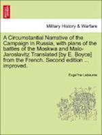 A Circumstantial Narrative of the Campaign in Russia, with Plans of the Battles of the Moskwa and Malo-Jaroslavitz Translated [By E. Boyce] from the French. Second Edition ... Improved. af Eugene Labaume