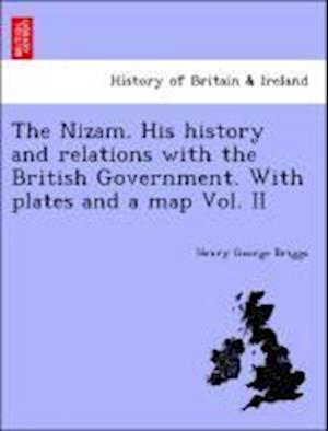 The Nizam. His History and Relations with the British Government. with Plates and a Map Vol. II af Henry George Briggs