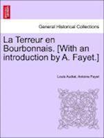 La Terreur En Bourbonnais. [With an Introduction by A. Fayet.] af Antoine Fayet, Louis Audiat