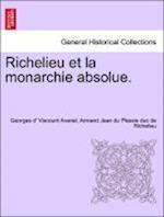 Richelieu Et La Monarchie Absolue. Tome Quatrieme af Armand Jean Du Plessis Richelieu, Georges D Avenel
