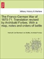 The Franco-German War of 1870-71. Translation Revised by Archibald Forbes. with a Map, Notes and Orders of Battle af Archibald Forbes, Helmuth Carl Bernhard Von Moltke