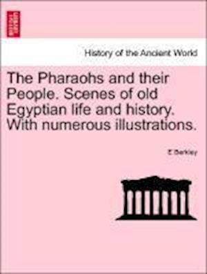 The Pharaohs and Their People. Scenes of Old Egyptian Life and History. with Numerous Illustrations. af E. Berkley