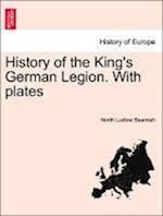 History of the King's German Legion. with Plates Vol. I af North Ludlow Beamish