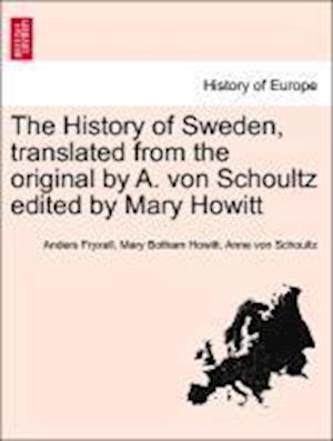 The History of Sweden, Translated from the Original by A. Von Schoultz Edited by Mary Howitt. Vol. I af Anne Von Schoultz, Anders Fryxell, Mary Botham Howitt