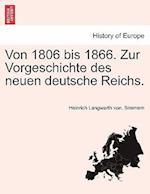 Von 1806 Bis 1866. Zur Vorgeschichte Des Neuen Deutsche Reichs. af Heinrich Langwerth Von Simmern