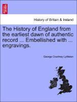 The History of England from the Earliest Dawn of Authentic Record ... Embellished with ... Engravings. af George Courtney Lyttleton