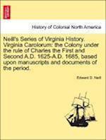 Neill's Series of Virginia History. Virginia Carolorum af Edward Duffield Neill