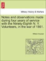 Notes and Observations Made During Four Years of Service with the Ninety-Eighth N. Y. Volunteers, in the War of 1861. af William Kreutzer