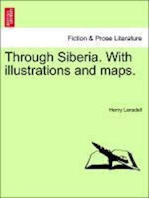 Through Siberia. with Illustrations and Maps. Vol. II. af Henry Lansdell