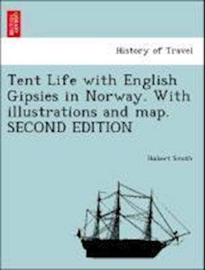 Tent Life with English Gipsies in Norway. with Illustrations and Map. Second Edition af Hubert Smith