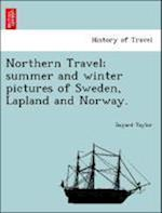 Northern Travel; Summer and Winter Pictures of Sweden, Lapland and Norway. af Bayard Taylor