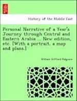Personal Narrative of a Year's Journey Through Central and Eastern Arabia ... New Edition, Etc. [With a Portrait, a Map and Plans.] af William Gifford Palgrave