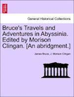 Bruce's Travels and Adventures in Abyssinia. Edited by Morison Clingan. [An Abridgment.] af J Morison Clingan, James Bruce