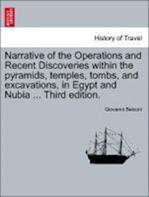 Narrative of the Operations and Recent Discoveries Within the Pyramids, Temples, Tombs, and Excavations, in Egypt and Nubia ... Vol. II. Third Edition. af Giovanni Belzoni