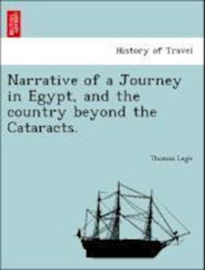 Narrative of a Journey in Egypt, and the Country Beyond the Cataracts. af Thomas Legh