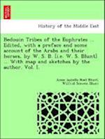 Bedouin Tribes of the Euphrates ... Edited, with a Preface and Some Account of the Arabs and Their Horses, by W. S. B. [I.E. W. S. Blunt] ... with Map and Sketches by the Author. Vol. I. af Wilfrid Scawen Blunt, Anne Isabella Noel Blunt