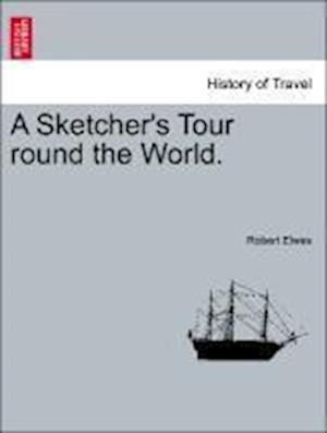 A Sketcher's Tour Round the World. af Robert Elwes