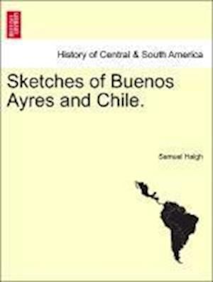 Sketches of Buenos Ayres and Chile. af Samuel Haigh