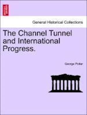 The Channel Tunnel and International Progress. af George Potter