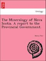The Mineralogy of Nova Scotia. a Report to the Provincial Government. af Henry How