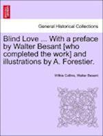 Blind Love ... with a Preface by Walter Besant [Who Completed the Work] and Illustrations by A. Forestier. Vol. I. af Wilkie Collins, Walter Besant
