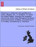 Directory to Noblemen and Gentlemen's Seats, Villages, Etc., in Scotland. to Which Are Added Tables, Shewing the Despatch and Arrival of the Mails Throughout Scotland and Transmission of Letters. Compiled by A. G. Findlay; Corrected by G. Thomson. af Anonymous, George Thomson