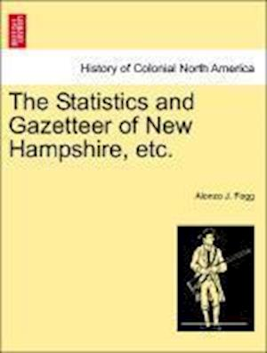 The Statistics and Gazetteer of New Hampshire, Etc. af Alonzo J. Fogg