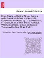 Emin Pasha in Central Africa. Being a Collection of His Letters and Journals. Edited and Annotated by G. Schweinfurth, F. Ratzel, R. W. Felkin and G. af Eduard Carl Oscar Theodor Schnitzer, Robert William Felkin